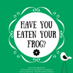 Have You Eaten Your Frog?