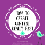 How To Create Content Really Fast