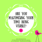Are You Maximising Your Time Being Visible?