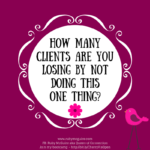 How Many Clients Are You Losing By Not Doing This One Thing?