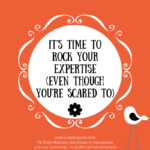 It's Time To Rock Your Expertise (Even Though You're Scared to)