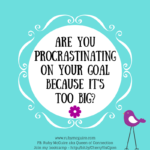 Are You Procrastinating On Your Goal Because It's Too Big?