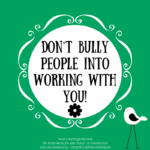 Don't Bully People Into Working With You!