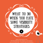 What To Do When You Hate Some Visibility Strategies