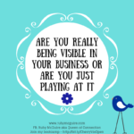 Are You Really Being Visible In Your Business Or Are You Just Playing At It