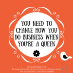 You Need To Change How You Do Business When You're A Queen