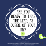 Are You Ready To Take The Lead, As Queen, Of Your Biz?